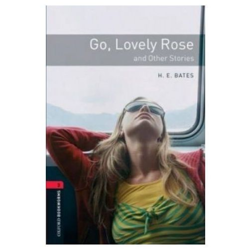 Oxford Bookworms Library: Level 3:: Go, Lovely Rose and Other Stories