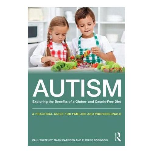 Autism: Exploring the Benefits of a Gluten- and Casein-Free Diet (9780415727631)