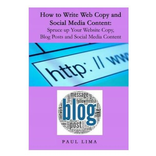 How to Write Web Copy and Social Media Content: Spruce Up Your Website Copy, Blog Posts and Social Media Content