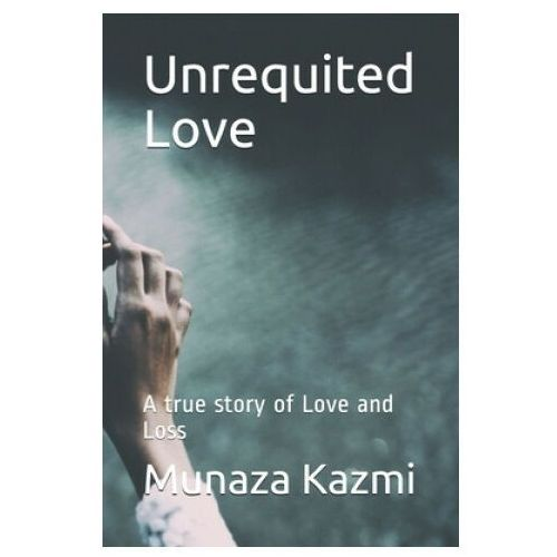 Unrequited Love: A true story of Love and Loss