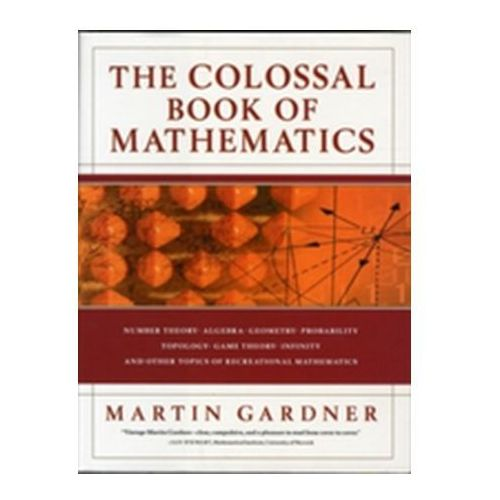 The Colossal Book of Mathematics Gardner, Martin