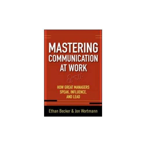 Mastering Communication at Work: How to Lead, Manage, and Influence (9780071625029)