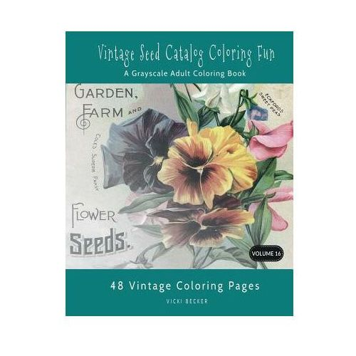 Vintage Seed Catalog Coloring Fun: A Grayscale Adult Coloring Book (98 str.)