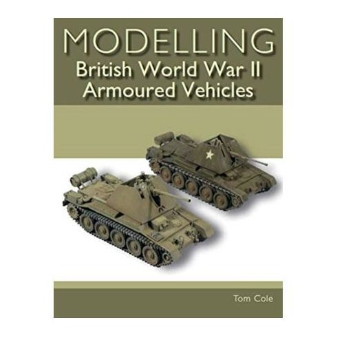 Modelling British World War II Armoured Vehicles Coleman, Tom