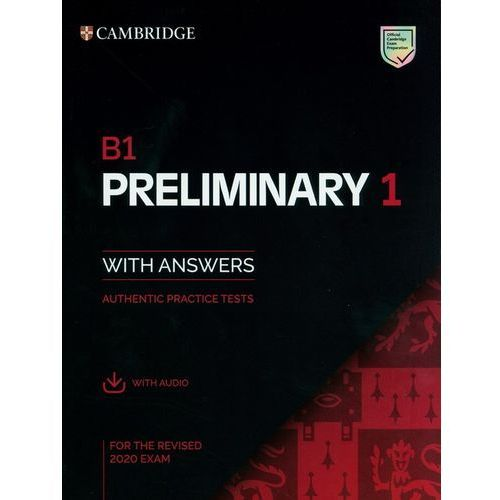 B1 Preliminary 1 for the Revised 2020 Exam Student's Book with Answers with Audio: Authentic Practice Tests, oprawa miękka