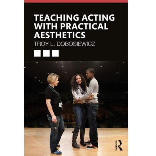 Teaching Acting with Practical Aesthetics Dobosiewicz, Troy (9780367231118)