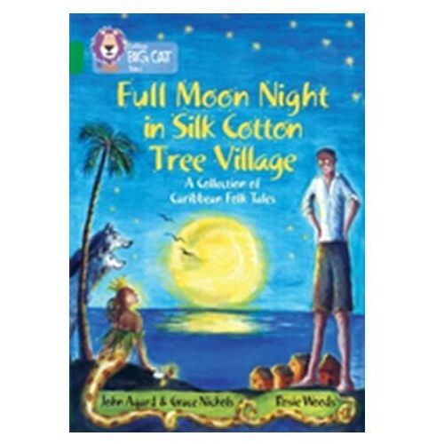 Full Moon Night in Silk Cotton Tree Village: A Collection of Caribbean Folk Tales Agard, John (9780008147242)